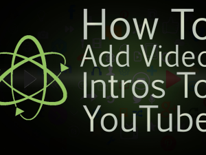 Friday Video – How to Add a Branding Intro to YouTube Videos